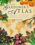 The Gardener's Atlas: The Origins, Discovery, and Cultivation of the World's Most Popular Ga...