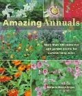 Amazing Annuals: More Than 300 Container and Garden Plants for Summer-Long Color - Marjorie ...