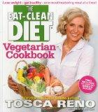 The Eat-Clean Diet Vegetarian Cookbook: Lose weight - get healthy - one mouthwatering meal a...