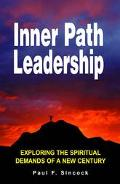 Inner Path Leadership Exploring the Spiritual Demands of a New Century