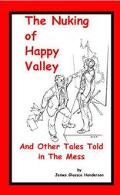 Nuking of Happy Valley and Other Tales Told in the Mess