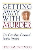 Getting Away with Murder: The Canadian Criminal Justice System