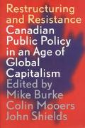 Restructuring and Resistance Canadian Public Policy in the Era of Global Capitalism