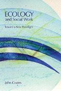 Ecology And Social Work Towards A New Paradigm