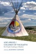 Aski Awasis : Children of the Earth - First Peoples Speaking on Adoption