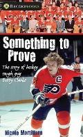 Something to Prove : The Story of Hockey Tough Guy Bobby Clarke