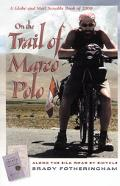 On the Trail of Marco Polo Along the Silk Road by Bicycle
