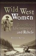 Wild West Women Travellers, Adventurers and Rebels