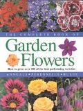 Complete Book of Garden Flowers How to Grow over 300 of the Best Performing Varieties
