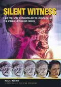 Silent Witness How Forensic Anthropology Is Used to Solve the World's Toughest Crimes