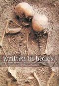 Written in Bones How Human Remains Unlock the Secrets of the Dead