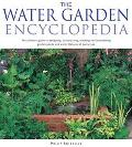 Water Garden Encyclopedia The Ultimate Guide to Designing, Constructing, Planting and Mainta...