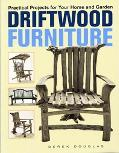 Driftwood Furniture Practical Projects for Your Home and Garden