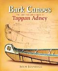Bark Canoes The Art and Obsession of Tappan Adney