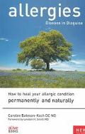 Allergies Disease in Disguise  How to Heal Your Allergic Condition Permanently and Naturally