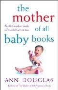 Mother of All Baby Books An All-Canadian Guide to Baby's First Year