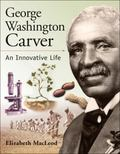 George Washington Carver An Innovative Life