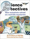 Science Detectives How Scientists Solved Six Real-life Mysteries