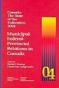 Canada The State of the Federation 2004 Municipal-federal-provincial Relations in Canada