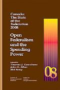 Canada the State of the Federation, 2008: Open Federalism and the Spending Power (Canada: Th...