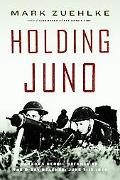 Holding Juno Canada's Heroic Defence of the D-day Beaches  June 7-12, 1944