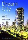 Dream City Vancouver And The Global Imagination