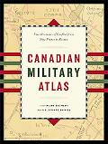 Canadian Military Atlas The Nation's Battlefields From The French And Indian Wars To Kosovo