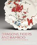 Dragons, Tigers and Bamboo: Japanese Porcelain and Its Impact in Europe; The MacDonald Colle...