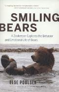Smiling Bears: A Zookeeper Explores the Behavior and Emotional Life of Bears