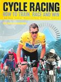 Cycle Racing How To Train, Race And Win