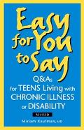 Easy For You To Say Q & As For Teens Living With Chronic Illness Or Disabilities
