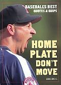 Home Plate Don't Move Baseball's Best Quotes And Quips
