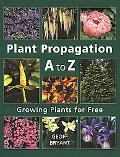 Plant Propagation A to Z Growing Plants for Free