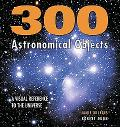 300 Astronomical Objects A Visual Reference to the Universe
