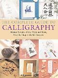 Complete Guide to Calligraphy Master Scripts of the West and East, Step-by-step With 45 Proj...