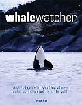 Whale Watcher A Global Guide to Watching Whales, Dolphins, And Porpoises in the Wild