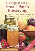 Complete Book of Small-batch Preserving Over 300 Delicious Recipes to Use Year-round