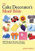 Cake Decorator's Motif Bible 150 Fabulous Fondant Designs With Easy-to-follow Charts and Pho...