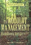 The Woodlot Management Handbook: Making the Most of Your Wooded Property For Conservation, I...