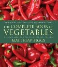 The Complete Book of Vegetables: The Ultimate Guide to Growing, Cooking and Eating Vegetables