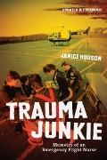 Trauma Junkie: Memoirs of an Emergency Flight Nurse