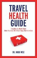 Travel Health Guide: Everything You Need to Know Before You Leave, While You're Away, After ...