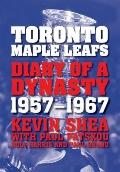 Toronto Maple Leafs : Diary of a Dynasty, 1957-1967