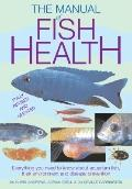 Manual of Fish Health : Everything You Need to Know about Aquarium Fish, Their Environment a...
