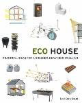 Eco House : Practical Ideas for a Greener, Healthier Dwelling
