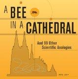 A Bee in a Cathedral: And 99 Other Scientific Analogies
