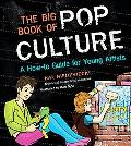 Big Book of Pop Culture A How-to Guide for Young Artists