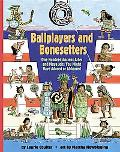 Ballplayers and Bone Setters: One Hundred Ancient Aztec and Maya Jobs You Might Have Adored ...