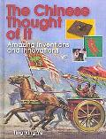 The Chinese Thought of It: Amazing Inventions and Innovations (We Thought of It)