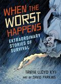 When the Worst Happens : Extraordinary Stories of Survival